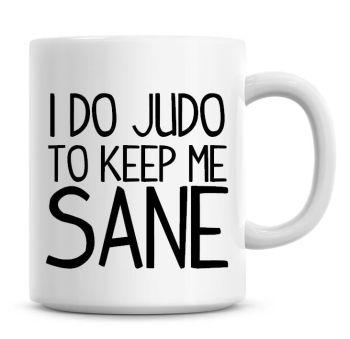 I Do Judo To Keep Me Sane Funny Coffee Mug