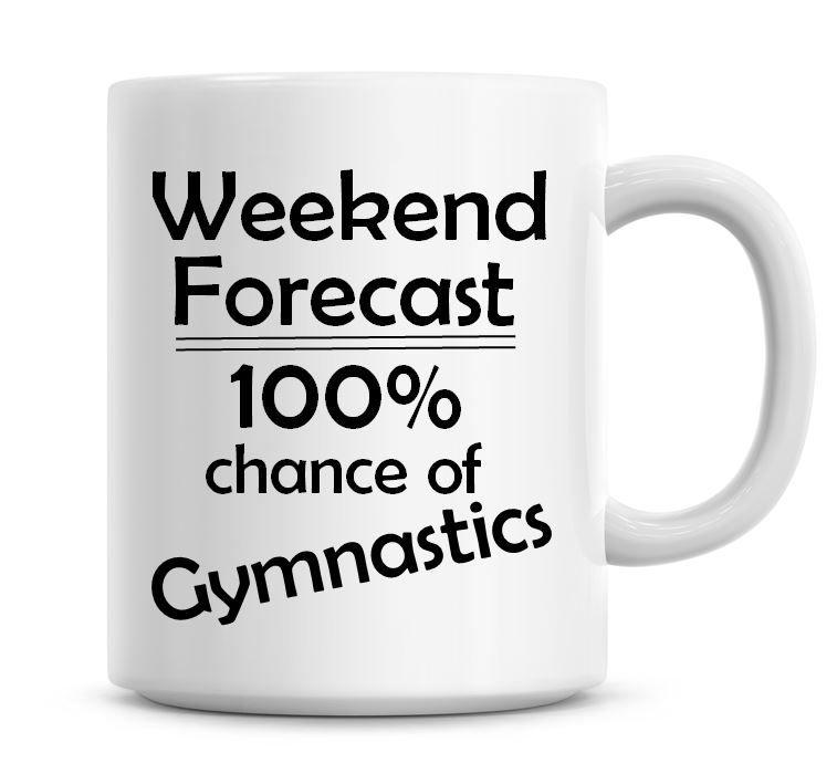 Weekend Forecast 100% Chance of Gymnastics