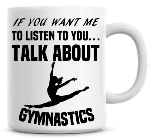 If You Want Me To Listen To You Talk About Gymnastics Funny Coffee Mug