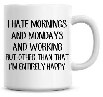 I Hate Mornings, And Mondays, And Working Coffee Mug