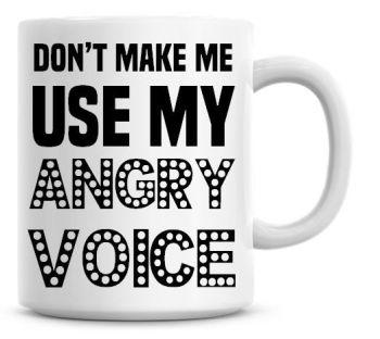 Don't Make Me Use My Angry Voice Funny Coffee Mug