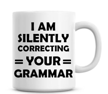 I Am Silently Correcting Your Grammer