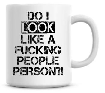 Do I Look Like A F'ing People Person Mug