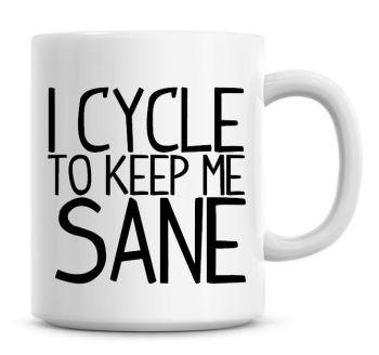 I Cycle To Keep Me Sane Funny Coffee Mug