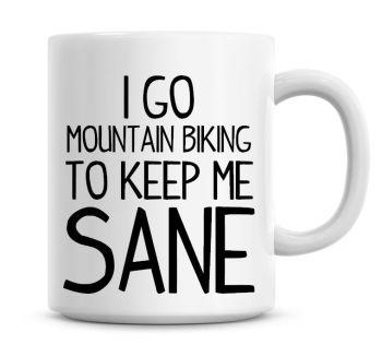 I Go Mountain Biking To Keep Me Sane Funny Coffee Mug