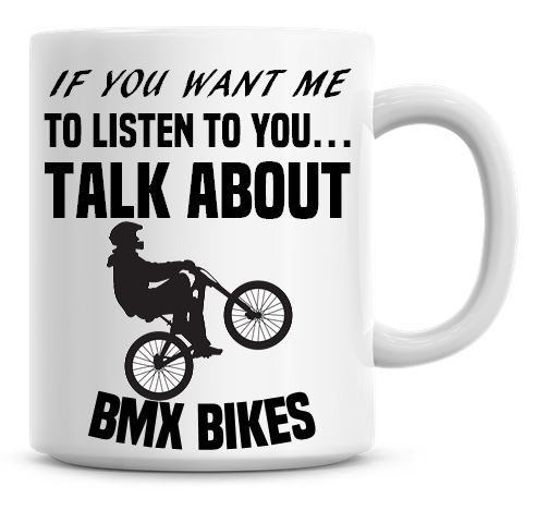 If You Want Me To Listen To You Talk About BMX Bikes Funny Coffee Mug