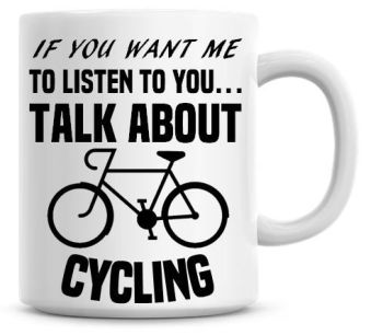 If You Want Me To Listen To You Talk About Cycling Funny Coffee Mug