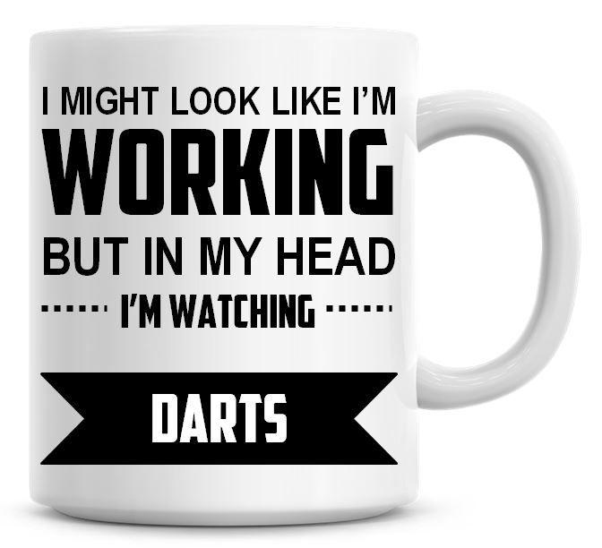 I Might Look Like I'm Working But In My Head I'm Watching Darts Coffee Mug