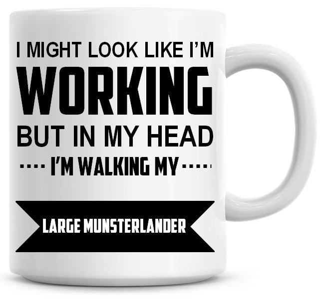 I Might Look Like I'm Working But In My Head I'm Walking My Large Munsterla