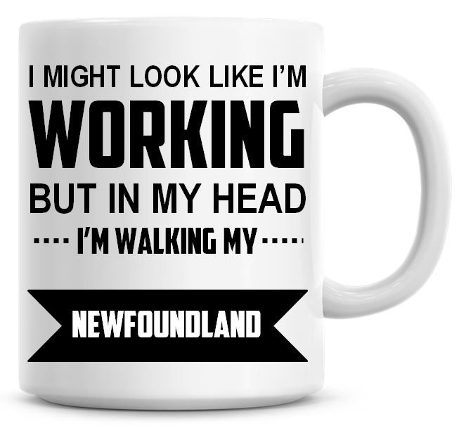I Might Look Like I'm Working But In My Head I'm Walking My Newfoundland Co