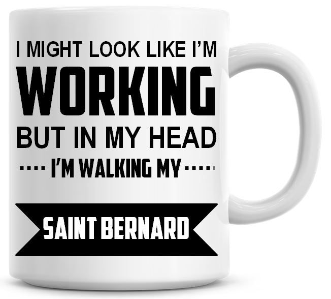 I Might Look Like I'm Working But In My Head I'm Walking My Saint Bernard C