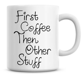 First Coffee Then Other Things, Funny Coffee Mug