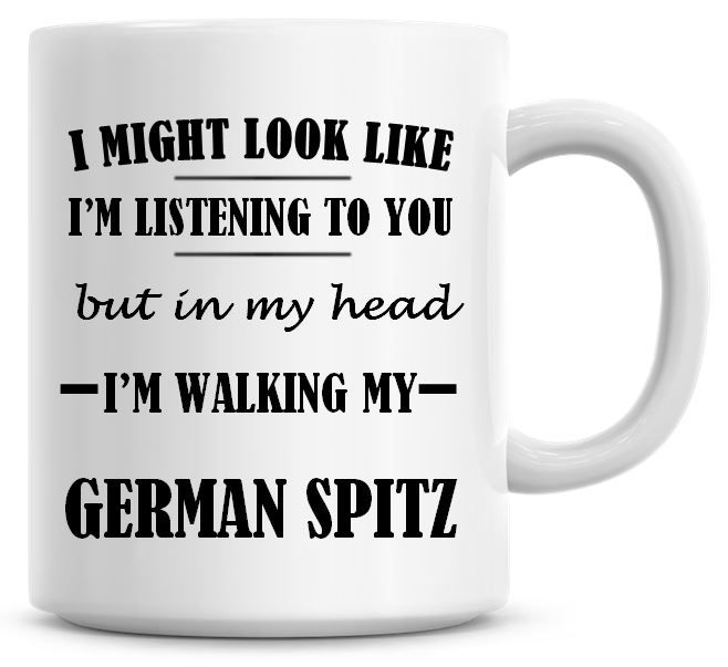 I Might Look Like I'm Listening To You But In My Head I'm Walking My German