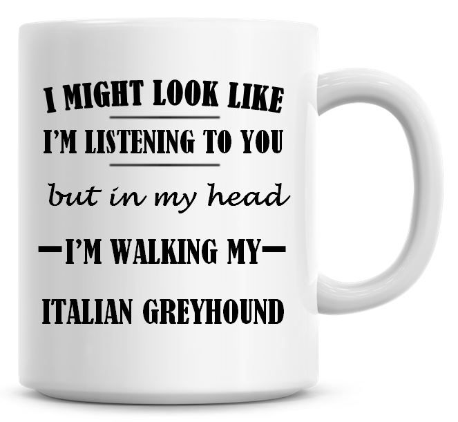 I Might Look Like I'm Listening To You But In My Head I'm Walking My Italia