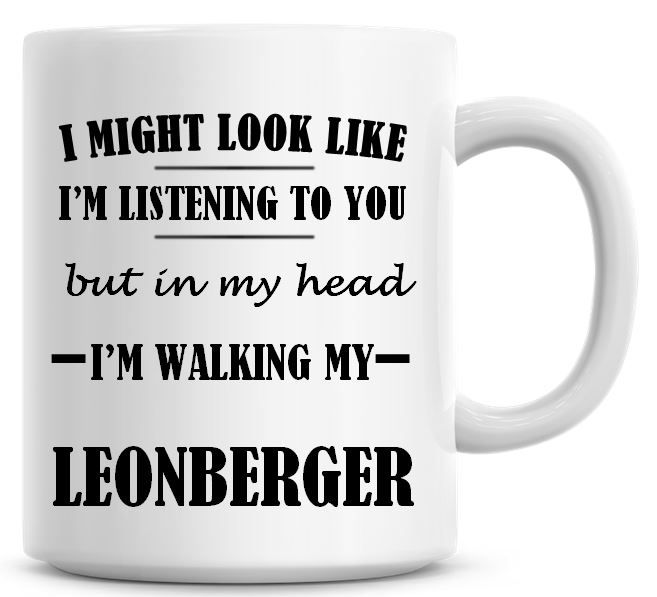 I Might Look Like I'm Listening To You But In My Head I'm Walking My Leonbe