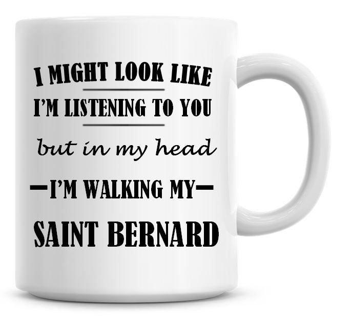 I Might Look Like I'm Listening To You But In My Head I'm Walking My Saint