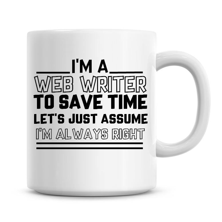 I'm A Web Writer To Save Time Lets Just Assume I'm Always Right Coffee Mug