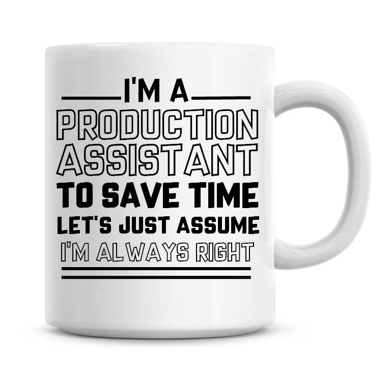 I'm A Production Assistant To Save Time Lets Just Assume I'm Always Right C