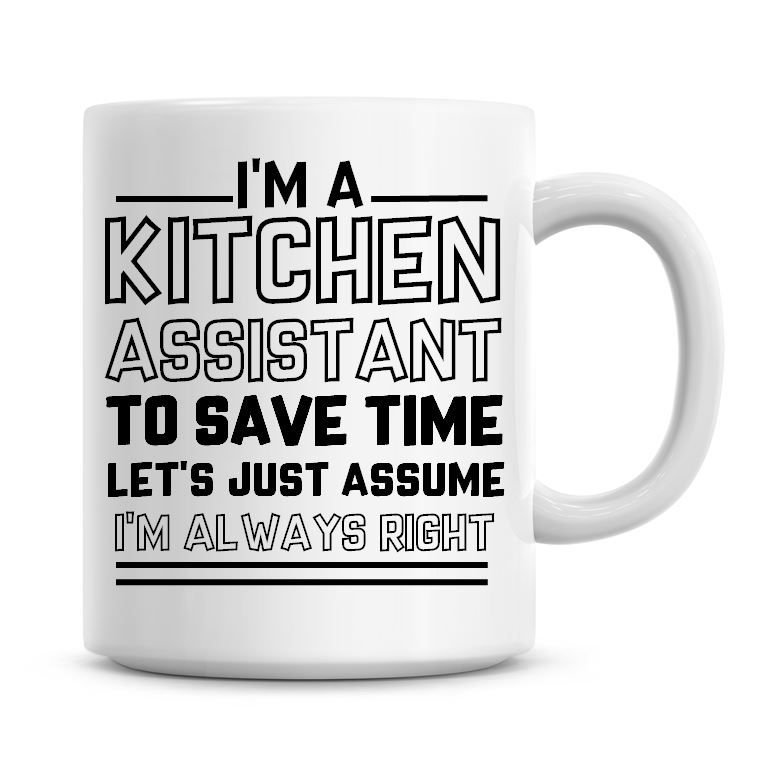 I'm A Kitchen Assistant To Save Time Lets Just Assume I'm Always Right Coff