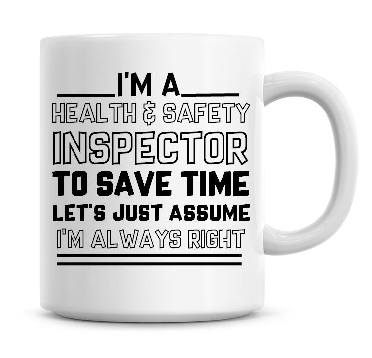 I'm A Health & Saftey Inspector To Save Time Lets Just Assume I'm Always Ri