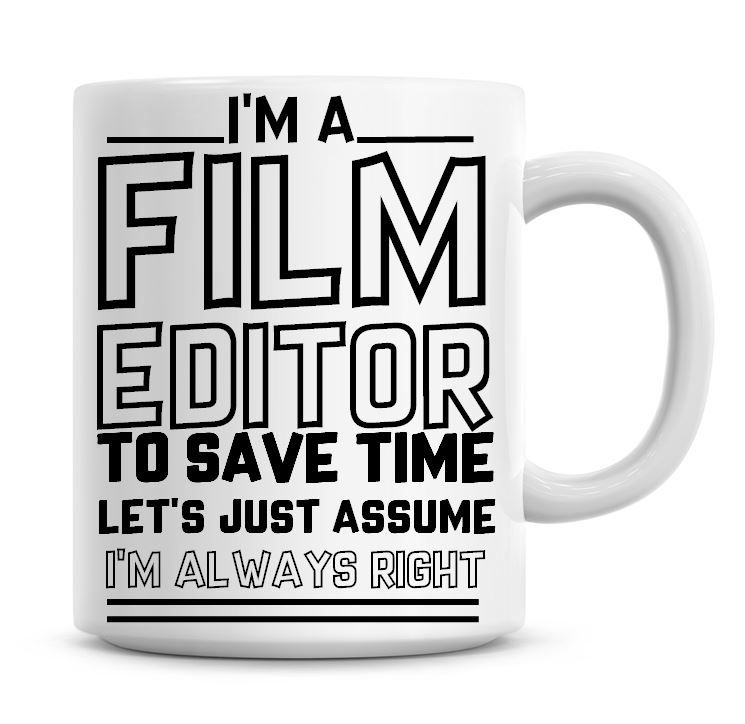 I'm A Film Editor To Save Time Lets Just Assume I'm Always Right Coffee Mug