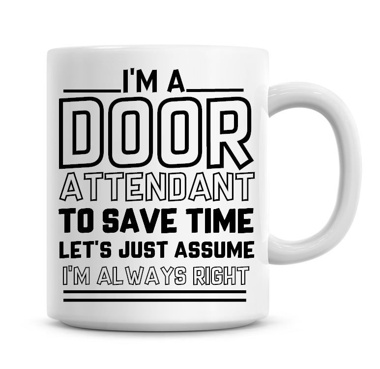 I'm A Door Attendant To Save Time Lets Just Assume I'm Always Right Coffee