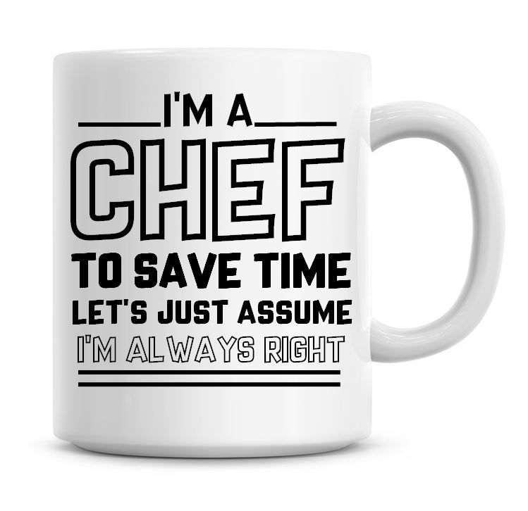 I'm A Chef To Save Time Lets Just Assume I'm Always Right Coffee Mug