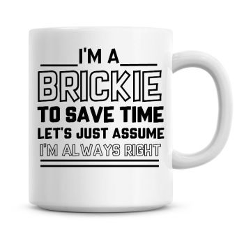 I'm A Brickie To Save Time Lets Just Assume I'm Always Right Coffee Mug