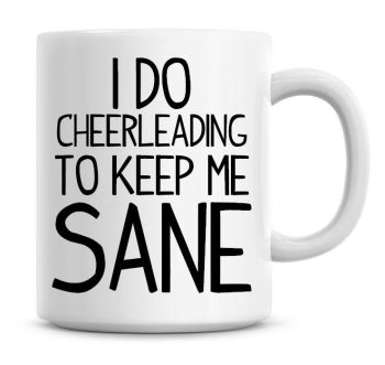I Do Cheerleading To Keep Me Sane Funny Coffee Mug