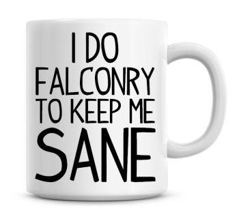 I Do Falconry To Keep Me Sane Funny Coffee Mug