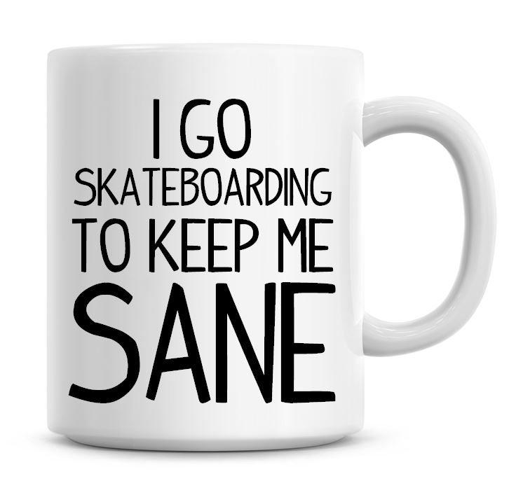 I Go Skateboarding To Keep Me Sane Funny Coffee Mug