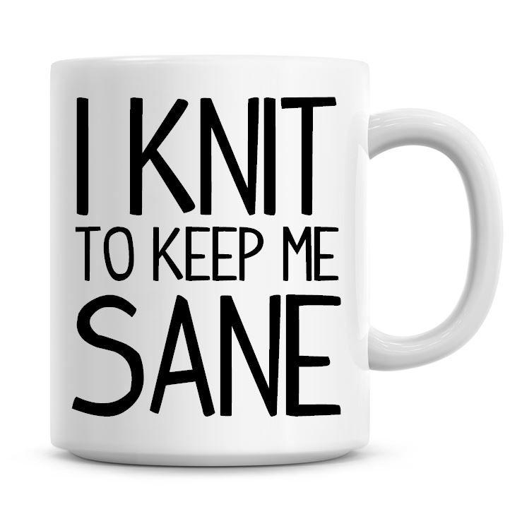 I Knit To Keep Me Sane Funny Coffee Mug