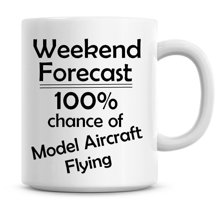 Weekend Forecast 100% Chance of Model Aircraft Flying