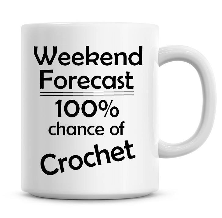 Weekend Forecast 100% Chance of Crochet