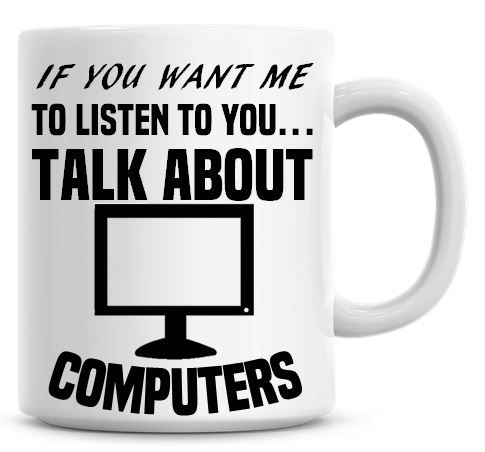 If You Want Me To Listen To You Talk About Computers Funny Coffee Mug