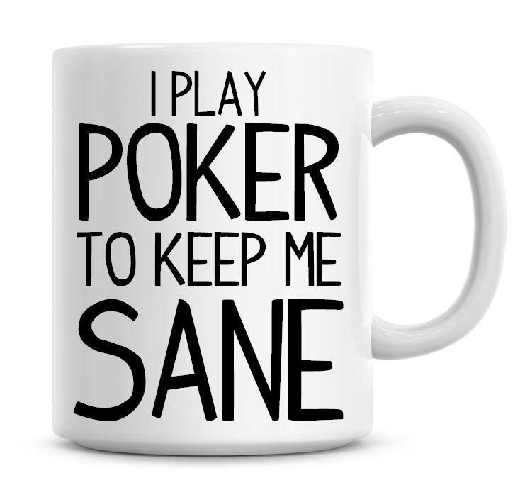 I Play Poker To Keep Me Sane Funny Coffee Mug
