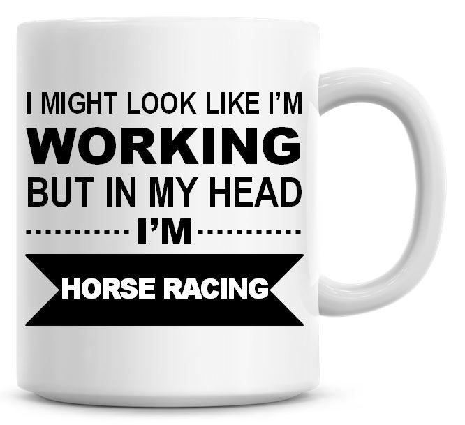I Might Look Like I'm Working But In My Head I'm Horse Racing Coffee Mug