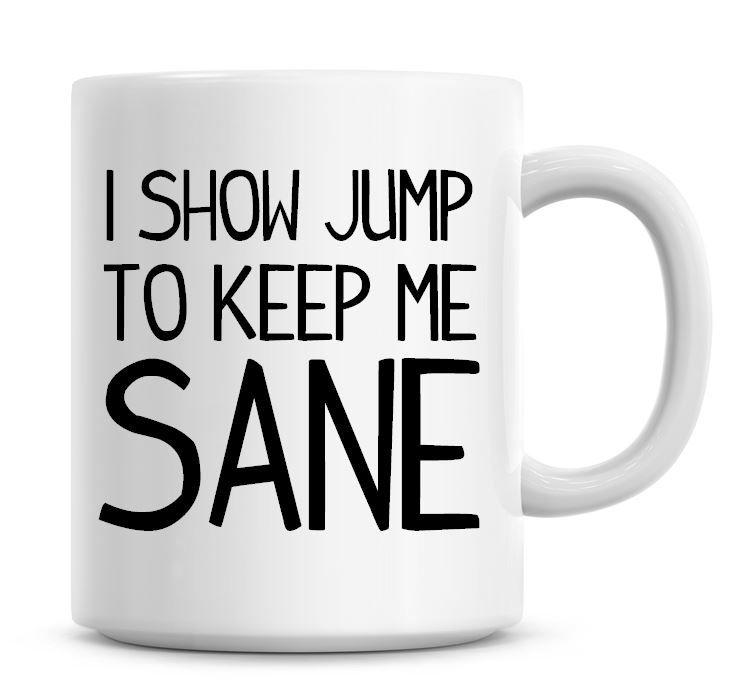 I Show Jump To Keep Me Sane Funny Coffee Mug