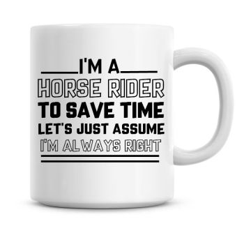 I'm A Horse Rider To Save Time Lets Just Assume I'm Always Right Coffee Mug