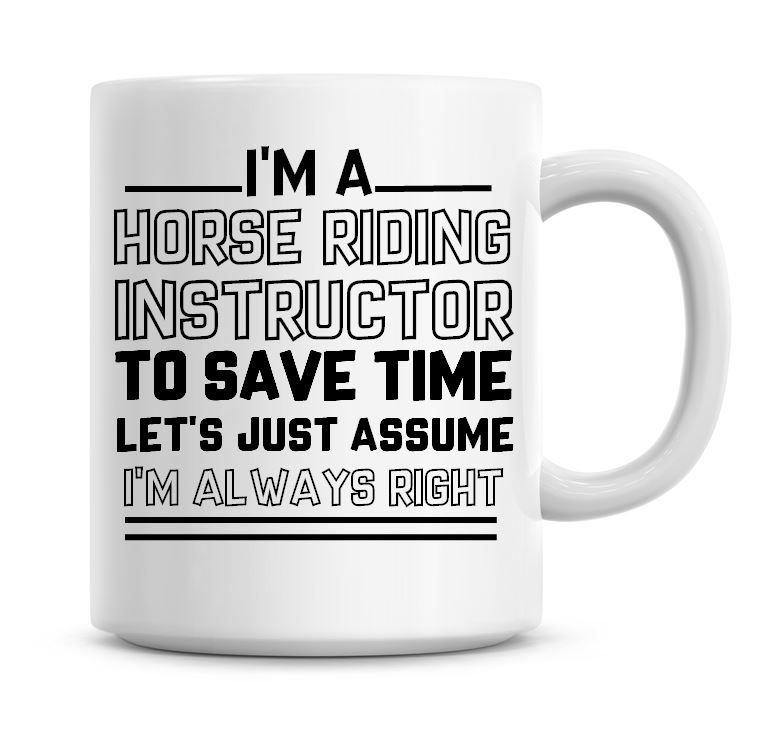 I'm A Horse Riding Instructor To Save Time Lets Just Assume I'm Always Righ