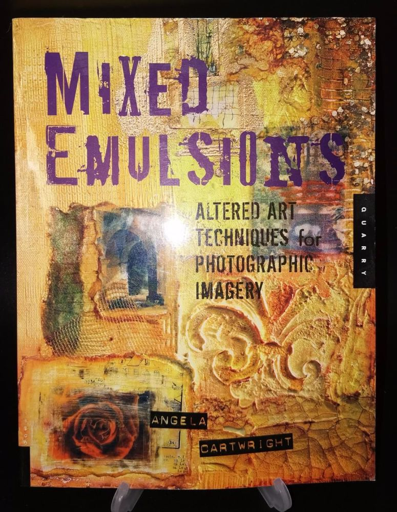 Mixed Emulsions : Altered art Techniques by Angela Cartwright