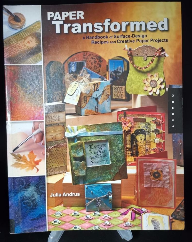 Paper Transformed : Handbook of Surface design recipes and creative paper p