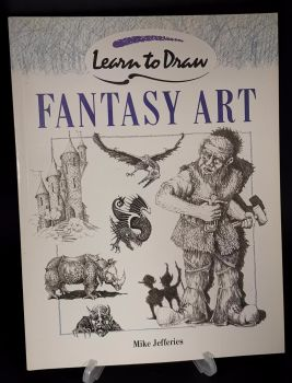 Fantasy Art : Learn to Draw by Mike Jefferies : Step by step drawings and techniques