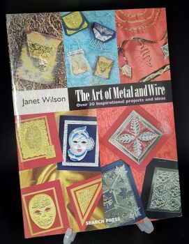 The Art of Metal and Wire : over 30 inspirational projects and ideas