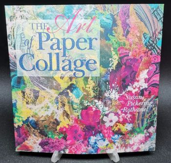 The Art of Paper Collage : Susan Pickering Rothamel