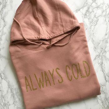 Always Cold Hoodie