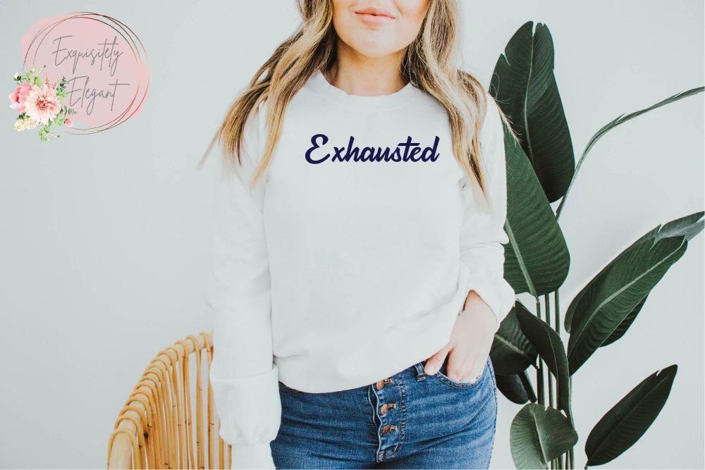 EXHAUSTED Sweatshirt