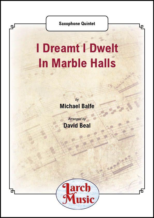 I Dreamt I Dwelt In Marble Halls - Saxophone Quintet