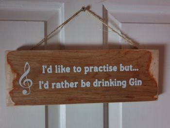 I'd Like To Practise But... I'd Rather Be Drinking Gin Hanging Sign - Recycled Wood with Vinyl Lettering