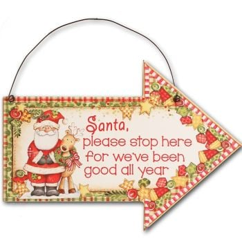 Fun hanging Arrow wooden sign, 'Santa, please stop here for we've been good all year'.